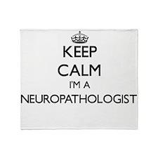 Keep calm I'm a Neuropathologist Throw Blanket