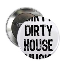 DIRTY DIRTY HOUSE MUSIC WHITE Button