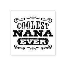 "Coolest Nana Ever Square Sticker 3"" x 3"""