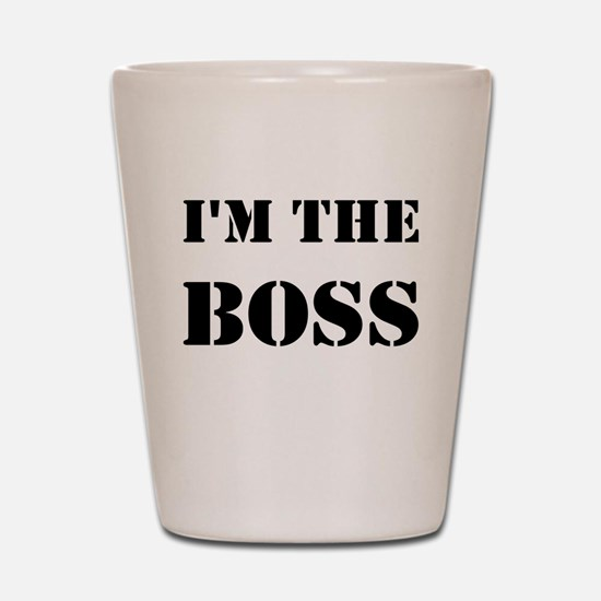 im the boss Shot Glass
