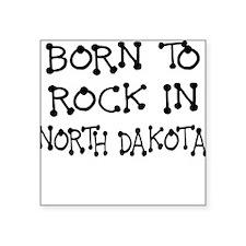 BORN TO ROCK IN NORTH DAKOTA Sticker