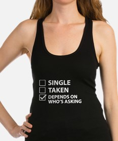 Single Taken Depends On Who's Asking Racerback Tan