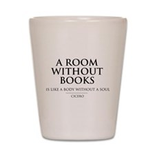 Room without books body without a soul Shot Glass
