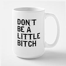 Don't Be A Little Bitch Mugs