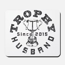 Trophy Husband Since 2015 Mousepad