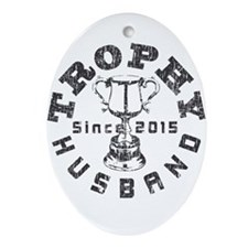 Trophy Husband Since 2015 Ornament (Oval)