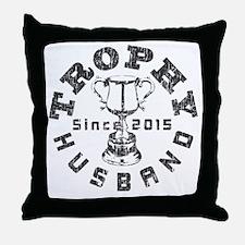 Trophy Husband Since 2015 Throw Pillow