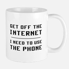 Get Off The Internet I Need To Use The Phone Mugs
