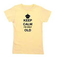 Keep Calm I'm Only Old Girl's Tee