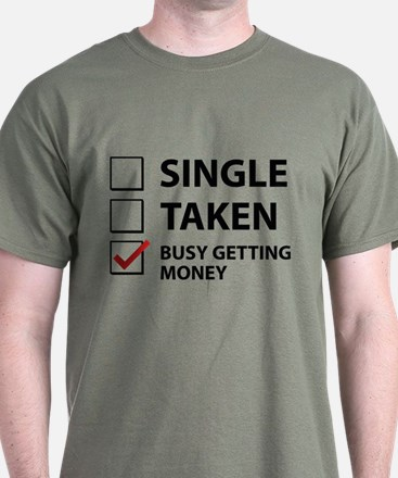 Single Taken Busy Getting Money T-Shirt