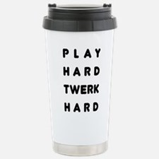 Play Hard Twerk Hard Stainless Steel Travel Mug