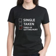 Single Taken Tired Of Getting Hurt Tee