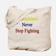 Colombians Never Stop Fighting  Tote Bag