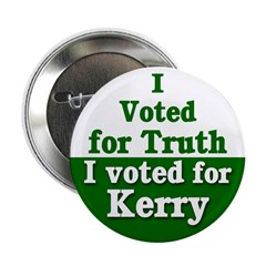 I Voted for Truth & For Kerry Button