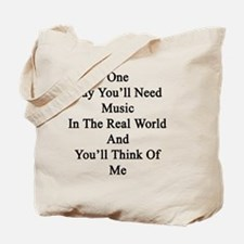 One Day You'll Need Music In The Real Wor Tote Bag