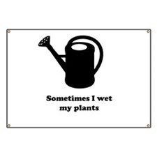 Sometimes I wet my plants Banner