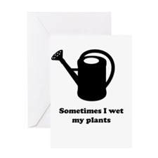 Sometimes I wet my plants Greeting Cards