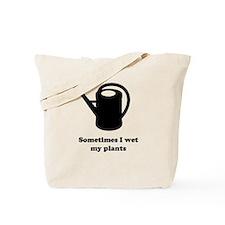 Sometimes I wet my plants Tote Bag