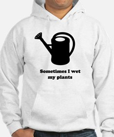 Sometimes I wet my plants Hoodie