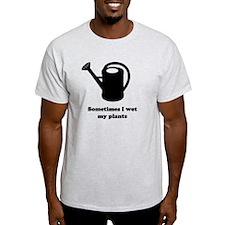 Sometimes I wet my plants T-Shirt