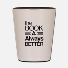 The book is always better Shot Glass