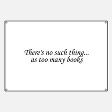 There's no such thing as too many books Banner