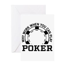Why work when you can play poker Greeting Cards