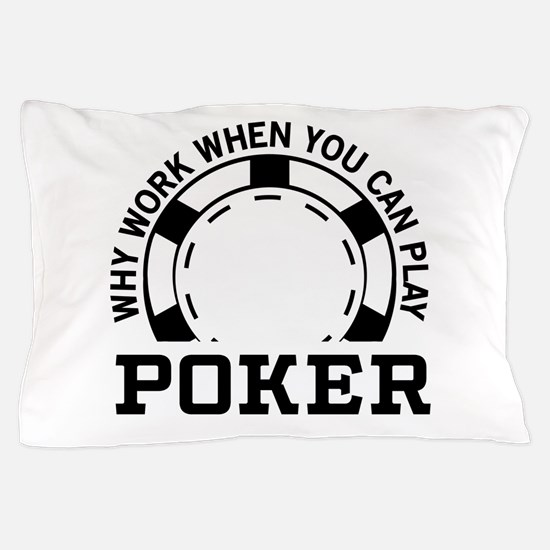 Why work when you can play poker Pillow Case