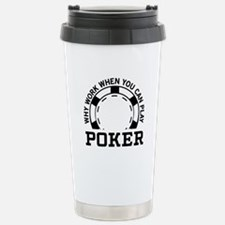 Why work when you can play poker Travel Mug