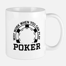 Why work when you can play poker Mugs