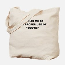 YOU HAD ME AT THE PROPER USE OF YOURE Tote Bag
