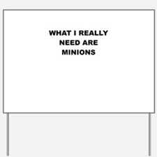WHAT I REALLY NEED ARE MINIONS Yard Sign