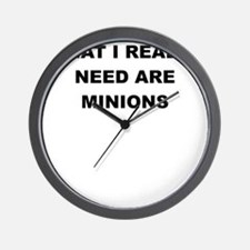 WHAT I REALLY NEED ARE MINIONS Wall Clock