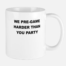 WE PREGAME HARDER THAN YOU PARTY Mugs
