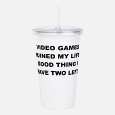 VIDEO GAMES RUINED MY LIFE Acrylic Double-wall Tum