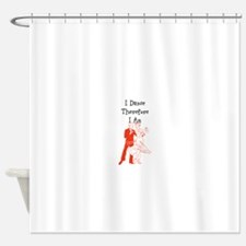 I Dance Therfore I Am Shower Curtain