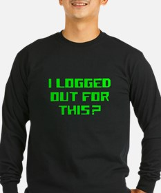 I logged out for this T