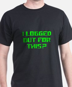 I logged out for this T-Shirt