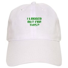 I logged out for this Baseball Cap