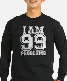 I am 99 problems Long Sleeve T-Shirt