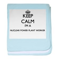 Keep calm I'm a Nuclear Power Plant W baby blanket