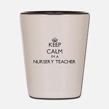 Keep calm I'm a Nursery Teacher Shot Glass