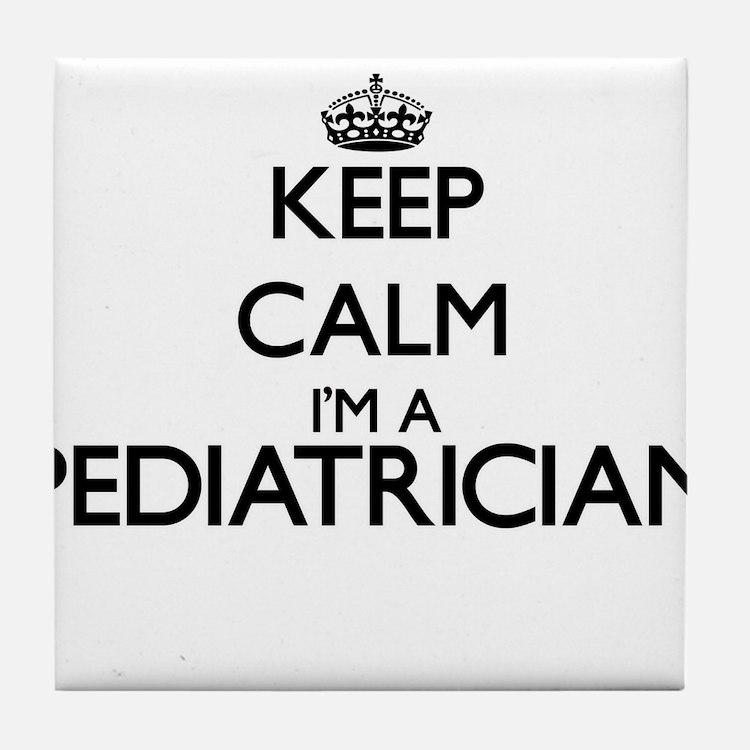 Keep calm I'm a Pediatrician Tile Coaster