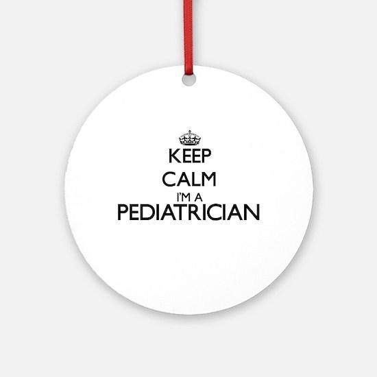Keep calm I'm a Pediatrician Ornament (Round)