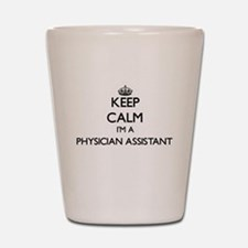 Keep calm I'm a Physician Assistant Shot Glass