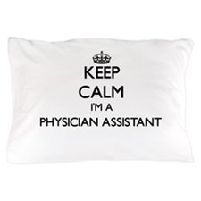 Keep calm I'm a Physician Assistant Pillow Case