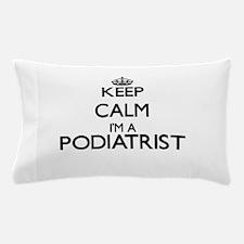 Keep calm I'm a Podiatrist Pillow Case