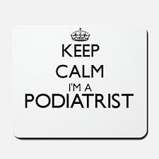 Keep calm I'm a Podiatrist Mousepad