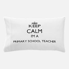 Keep calm I'm a Primary School Teacher Pillow Case