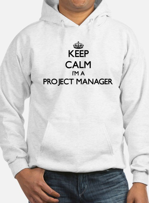 Keep calm I'm a Project Manager Hoodie
